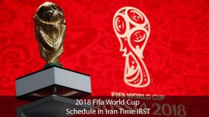 2018 Fifa Football World cup Schedule in Iran Time IRST