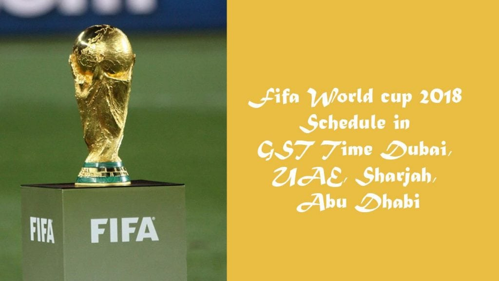 Fifa World cup 2018 Schedule in GST Time Dubai, UAE, Sharjah, Abu Dhabi
