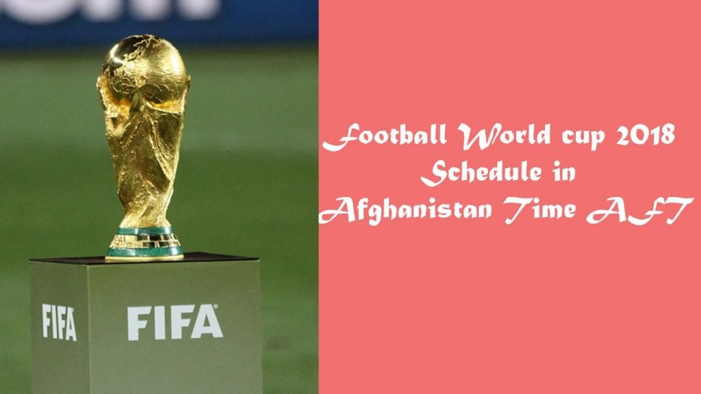 Football Weltcup 2018-Schedule-an-Afghanistan-Time-AFT
