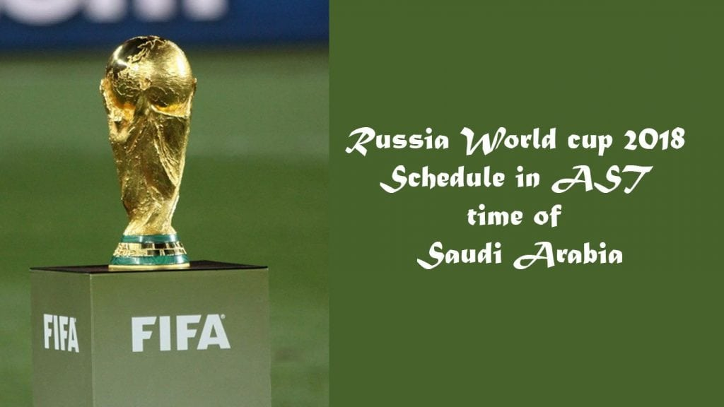 Russia World cup 2018 Schedule in AST time of Saudi Arabia