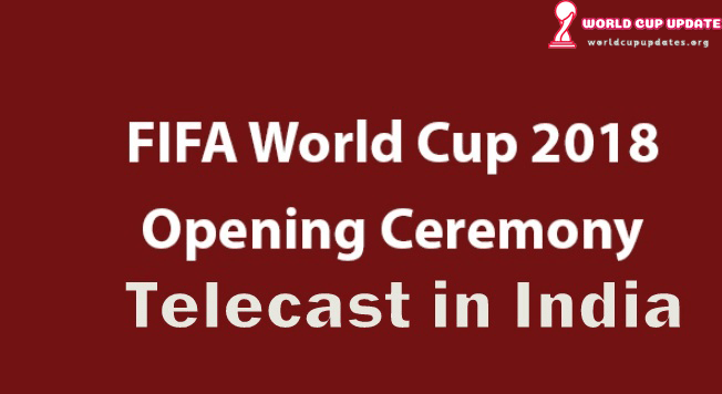 FIFA World Cup 2018 Opening Ceremony Indian Time [IST], TV
