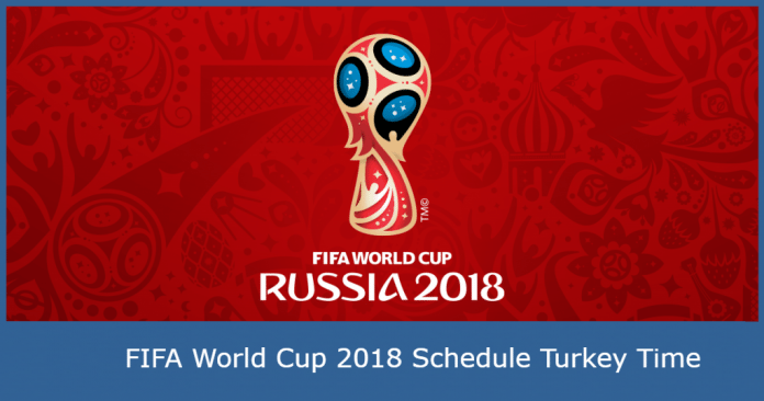 FIFA World Cup 2018 Schedule Turkey Time