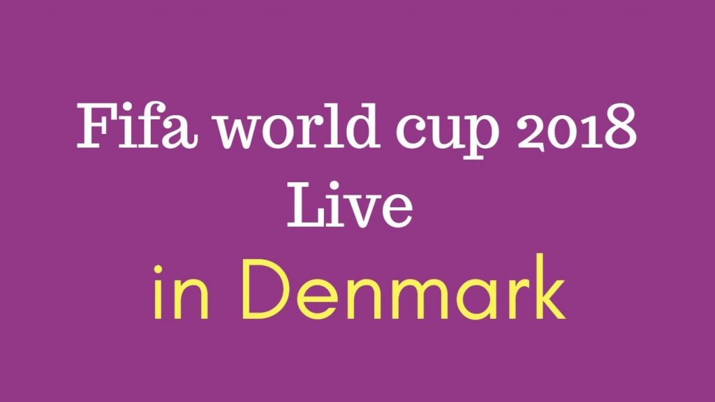 Fifa world cup 2018 live in Denmark