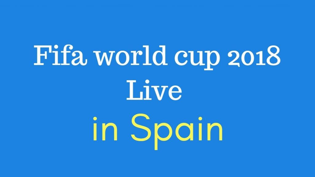 Fifa world cup 2018 live in spain