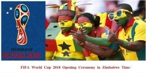 FIFA World Cup 2018 Opening Ceremony Zimbabwe Time